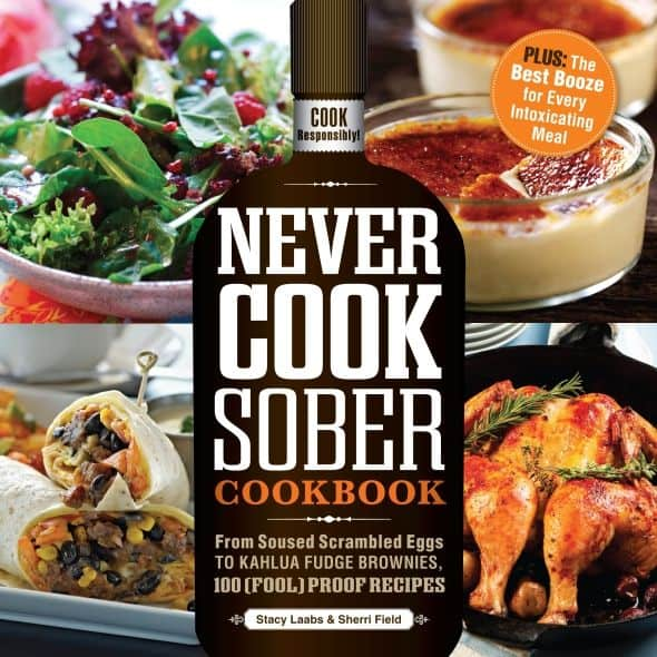 Never Cook Sober Cookbook