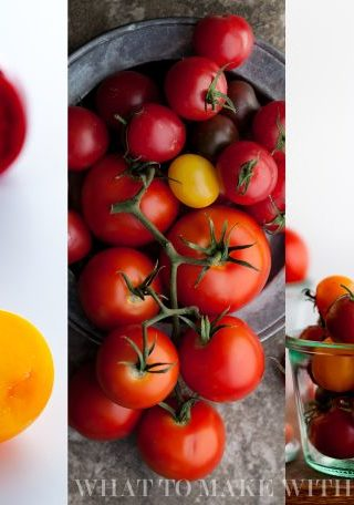 What to Make With Tomatoes | Tips For Selecting, Storing and Preparing Tomatoes
