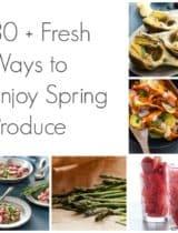 30 + Fresh Ways to Enjoy Spring Produce | A Recipe Collection