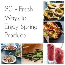 30 + Fresh Ways to Enjoy Spring Produce | A Recipe Collection